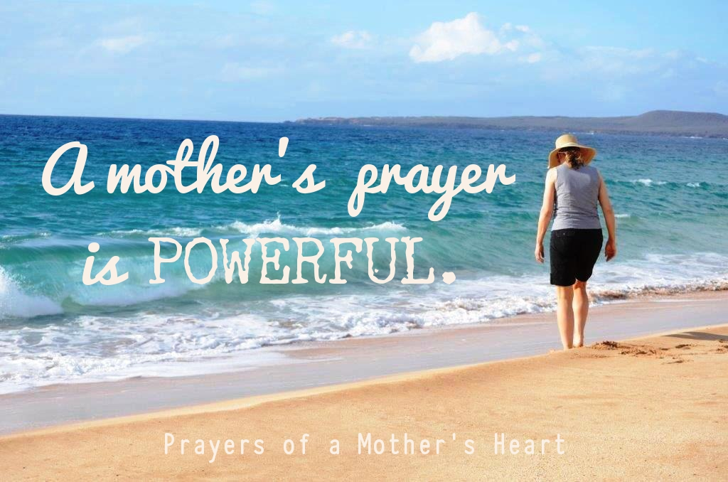 A Mother's Prayer is Powerful