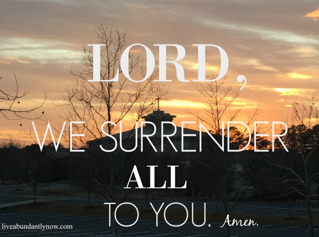 LORD, WE SURRENDER ALL YO YOU
